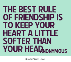 the best rule of friendship is to keep your heart a anonymous