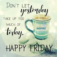 have a great day everyone♥ ☕❤ happy friday quotes friday images
