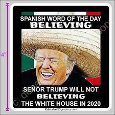 TRUMP 2020 STICKER MEXICAN WORD SENOR TRUMP WILL NOT BELIEVING MAGA  DEPLORABLE   eBay
