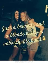 just a brunette and a blonde an unbreakable bond picture