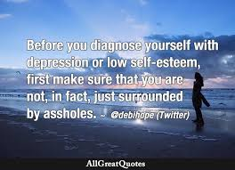 before you diagnose yourself depression or low self esteem