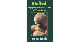 Stuffed: Emptying the Hoarder's Nest by Nona Smith
