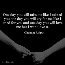 one day you will miss me quotes writings by chaman rajput