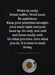 quotes wake up early drink coffee work hard be ambitious keep
