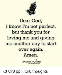 dear god i know i m not perfect but thank you for loving and