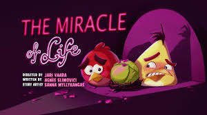 The Miracle of Life | Angry Birds Wiki