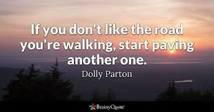 dolly parton if you don t like the road you re walking