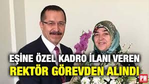 EŞİNE ÖZEL KADRO İLANI VEREN REKTÖR GÖREVDEN ALINDI | Parlamento ...