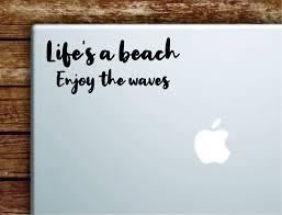 Life S A Beach Enjoy The Waves Laptop Wall Decal Sticker Vinyl Art Quo Boop Decals