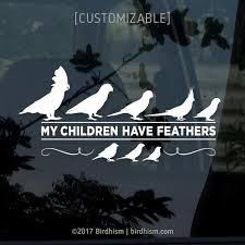 My Children Have Feathers Customizable Vinyl Decal Birdhism