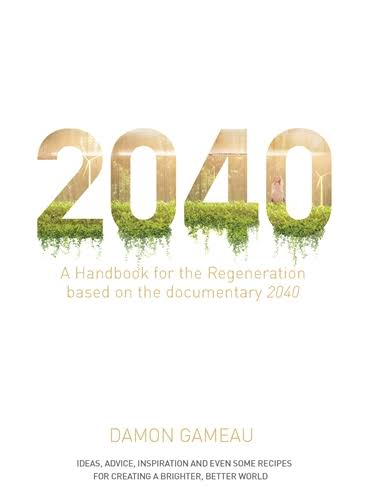 Image result for 2040: A household handbook for the regeneration by Damon Gameau""