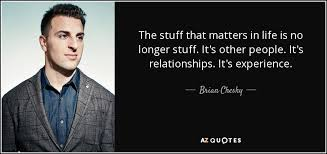 brian chesky quote the stuff that matters in life is no longer
