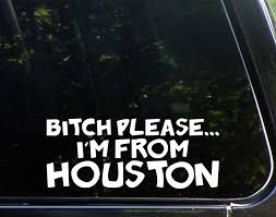 Amazon Com Diamond Graphics Btch Please I M From Houston 9 X 3 1 2 Die Cut Decal Bumper Sticker For Windows Cars Trucks Laptops Etc Automotive