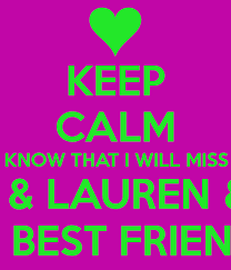 keep calm and know that i will miss you abbey lauren lucy my