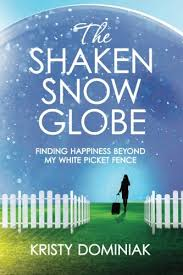 B7a Book Free Download The Shaken Snow Globe Finding Happiness Beyond My White Picket Fence By Kristy Dominiak Qyboahs