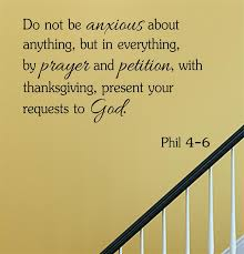 Do Not Be Anxious About Anything But In Everything By Prayer And Petition With Thanksgiving Present