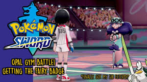 Pokemon Sword and Shield Fifth Gym Gameplay - Fairy Badge - Opal Battle -  YouTube