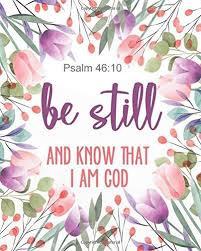 psalm be still know that i am god floral bible quotes