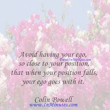 avoid having your ego so close to your position that when your
