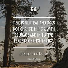 time is neutral and does not chang jesse jackson quoteload