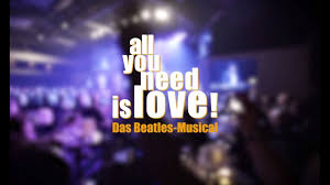 """The Beatles Musical """"all you need is love!"""