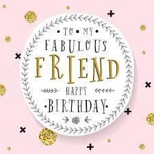 To My Fabulous Friend Happy Birthday Birthday Wishes Quotes Happy Birthday Friend Birthday Messages