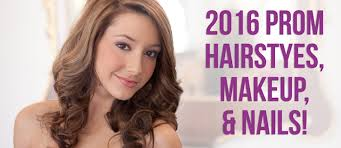 2016 prom hair makeup and nails
