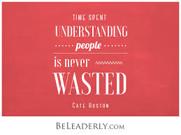 leaderly quote time spent understanding people is never wasted