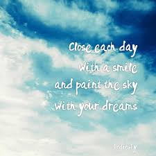 close each day a smile and paint the sky your dreams