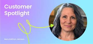 Customer Spotlight Mary Kathryn Johnson: The Spark that Ignited ...