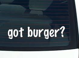 Got Cheeseburger Burger Funny Car Decal Bumper Sticker Wall 3 51 Picclick