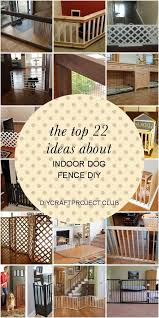 The Top 22 Ideas About Indoor Dog Fence Diy Diy Dog Fence Howtobuildafencedogs Ideas Indoor Dog Fence Diy Dog Fence Indoor Dog