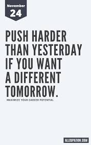 daily inspiration push harder than yesterday if you