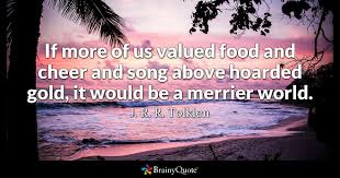 j r r tolkien if more of us valued food and cheer and