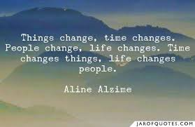 things change time changes people change life changes time