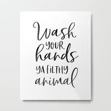 wash your hands ya filthy animal funny