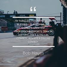 i m thrilled i m grateful i m blessed bob hayes about sports