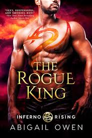The Rogue King (Inferno Rising, #1) by Abigail Owen