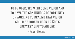 to be obsessed some vision and to have the continuous