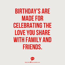 birthday s are made for celebrating the love you share family