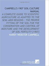 Campbell's 1907 Soil Culture Manual: Campbell, Hardy Webster:  9781112574290: Amazon.com: Books