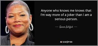 queen latifah quote anyone who knows me knows that i m way more of