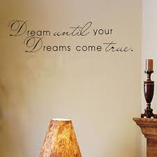 Dream Until Your Dreams Come True Wall Stickers English Wall Quotes Vinyl Home Decor Decals Letter Decorative Zyva 8009 Na Jan3 Aliexpress
