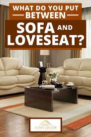 put between sofa and loveseat