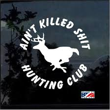 Aint Killed Shit Hunting Club Hunting Window Decal Sticker Window Decals Vinyl Decal Stickers Club Vinyl