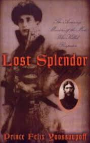 Lost Splendor: The Amazing Memoirs of the Man Who Killed Rasputin by Felix  Yusupov