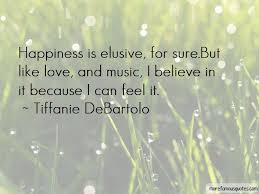 happiness is elusive quotes top quotes about happiness is