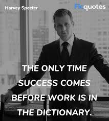 the only time success comes before work is in the suits quotes
