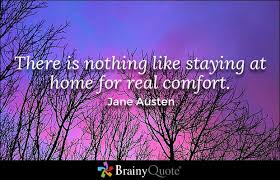 brainy quote there is nothing like staying at home for real
