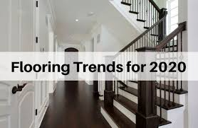flooring trends for 2020 real trends